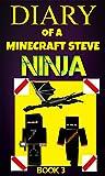 Diary of a Minecraft Steve Ninja Book 3 (Ninja Steve)