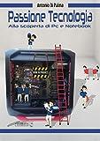 Passione Tecnologia: Alla scoperta di PC e...