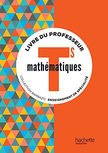 Mathématiques Barbazo Tle S spécialité - Livre du professeur - éd. 2016 par Eric Barbazo, Christophe Barnet, Dominique Grihon, Pierre Grihon, Corinne Ondriozola