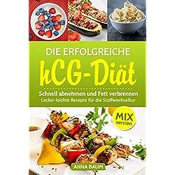 Die erfolgreiche hCG Diät MIX-Version: Schnell abnehmen und Fett verbrennen,: Lecker-leichte Rezepte für die Stoffwechselkur aus dem Thermomix