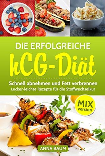Die erfolgreiche hCG Diät MIX-Version: Schnell abnehmen und Fett verbrennen,: Lecker-leichte Rezepte für die Stoffwechselkur aus dem Thermomix (Hcg-diät Ebook)