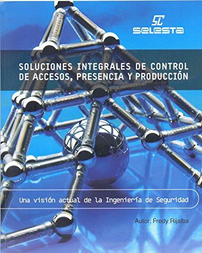 INGENIERÍA DE SEGURIDAD Soluciones Integrales de Control de Accesos, Presencia y Producción: Una Visión Actual de la Ingeniería de Seguridad (Automatización, ... Industrias y Centros de Servicios nº 1) por Fredy Rijalba Palacios