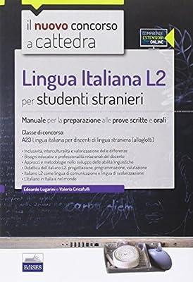 Il nuovo concorso a cattedra. Lingua italiana L2 per studenti stranieri. Manuale per la preparazione alle prove scritte e orali. Classe A23. Con espansione online