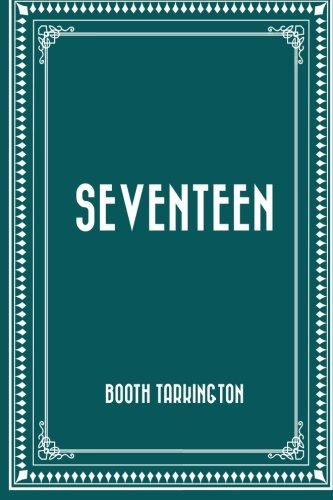 Seventeen by Booth Tarkington (2015-12-15)
