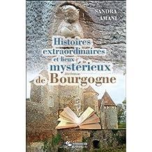 Histoires extraordinaires et lieux mystérieux de Bourgogne