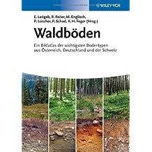 Waldböden: Ein Bildatlas der wichtigsten Bodentypen aus Österreich, Deutschland und der Sch weiz von Ernst Leitgeb (Herausgeber), Rainer Reiter (Herausgeber), Michael Englisch (Herausgeber), (13. März 2013) Taschenbuch