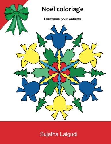 Noel coloriage: Mandalas pour enfants: Mandalas de noel a colorier, Mandala pour enfants, livre de coloriage, Mes plus beaux coloriages, pour enfant de 4 - 8 ans, Noel coloriage par Sujatha Lalgudi