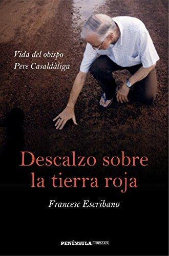 Descalzo sobre la tierra roja: Vida del obispo Pere Casaldàliga por Francesc Escribano Royo