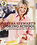 Martha Stewart's Cooking School (Enhanced Edition): Lessons and Recipes for the Home Cook