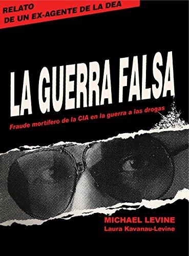 La Guerra Falsa: Fraude mortífero de la CIA en la guerra a las drogas por Michael Levine