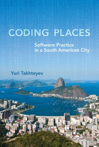 Coding Places: Software Practice in a South American City (Acting with Technology) (English Edition) por Yuri Takhteyev