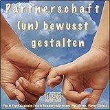 PARTNERSCHAFT (UN) BEWUSST GESTALTEN: (Hypnose-Audio-CD)--> Die Liebe bringt meistens die Menschen zusammen - doch eine bestehende und gut funktionierende Partnerschaft braucht einiges mehr!