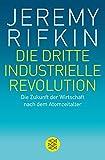 Die dritte industrielle Revolution: Die Zukunft der Wirtschaft nach dem Atomzeitalter
