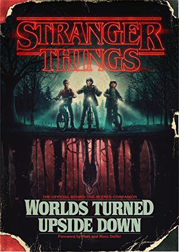 Stranger Things: Worlds Turned Upside Down: The Official Behind-the-Scenes Companion (English Edition)