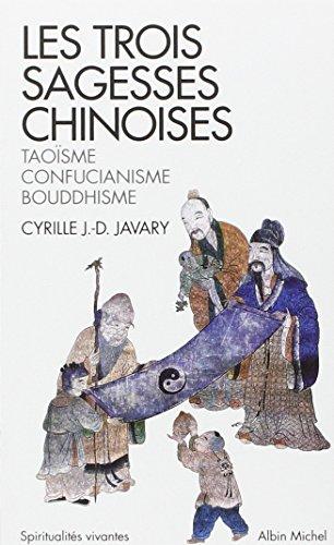 Les trois sagesses chinoises : Taoïsme, confucianisme, bouddhisme par Cyrille J-D Javary