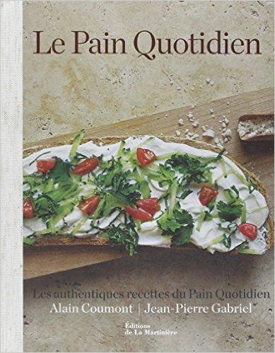 Le Pain Quotidien : Les authentiques recettes du Pain Quotidien de Alain Coumont ,Jean-Pierre Gabriel ,Yann Leclerc (Traduction) ( 19 septembre 2013 )