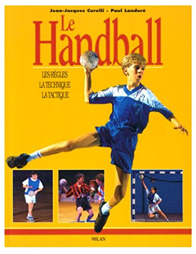 Le Handball : Les règles, la technique, la tactique par Jean Jacques Curelli
