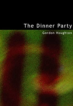 The Dinner Party by [Houghton, Gordon]