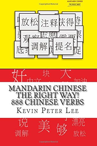 Mandarin Chinese The Right Way! 888 Chinese Verbs by Kevin Peter Lee (2013-05-30)