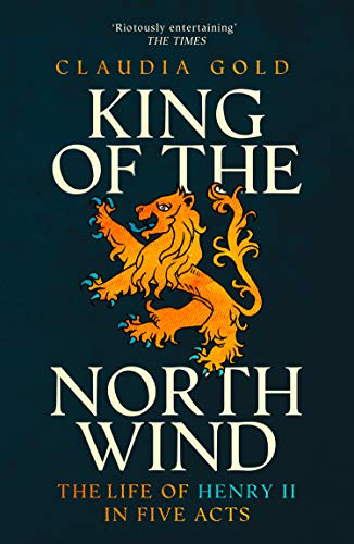 King of the North Wind: The Life of Henry II in Five Acts (English Edition)