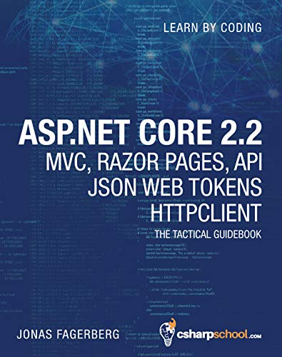 ASP.NET Core 2.2 MVC, Razor Pages, API, JSON Web Tokens & HttpClient: How to Build a Video Course Website (English Edition)