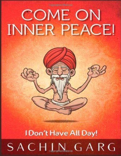 Come on Inner Peace!: I Don't Have All Day! by [Garg, Sachin]
