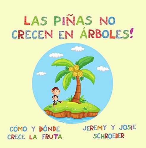 Las piñas no crecen en árboles! (Spanish Edition)
