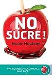 No sucre ! : Une nouvelle vie commence (sans sucre)