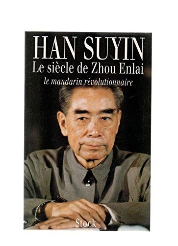 Le siècle de Zhou Enlai : Le mandarin révolutionnaire, 1898-1998 par Suyin Han