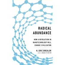Radical Abundance: How a Revolution in Nanotechnology Will Change Civilization (English Edition)