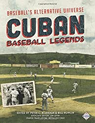 Cuban Baseball Legends: Baseball's Alternative Universe (The SABR Digital Library) (Volume 40) by Peter C. Bjarkman (2016-07-12)
