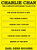 CHARLIE CHAN: THE COMPLETE MYSTERIES COLLECTION (Annotated and With Active Table of Contents)