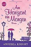 Am Horizont ein Morgen (MIRA Star Bestseller Autoren Romance) von Anouska Knight