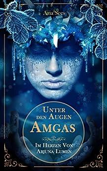 Unter den Augen Amgas: Im Herzen von Arjuna Lumen von [Sees, Aria]