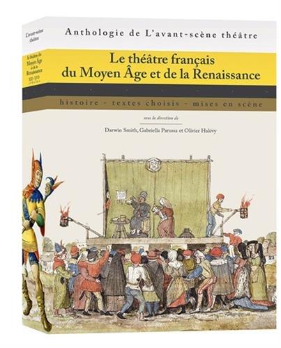 Le théâtre français du Moyen Age et de la Renaissance : Histoire, textes choisis, mises en scène par Collectif