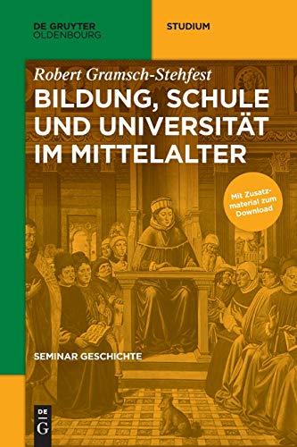 Seminar Geschichte: Bildung, Schule und Universität im Mittelalter (De Gruyter Studium)