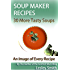 Soup Maker Recipes: 30 More Tasty Soups.  An Image Of Every Recipe (Soup Maker Gadget Recipes Book 2)