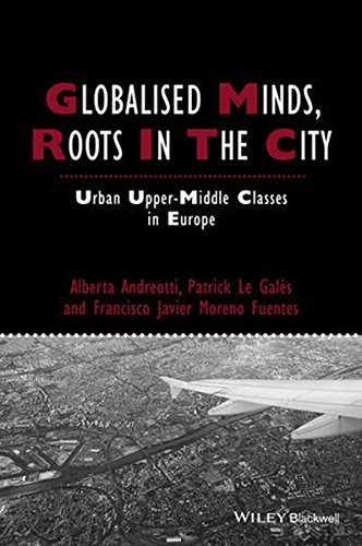Globalised Minds, Roots in the City: Urban Upper-middle Classes in Europe (Studies in Urban and Social Change) by Alberta Andreotti (2015-01-30)