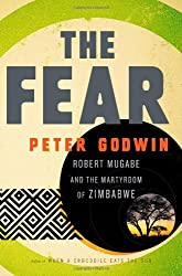 The Fear: Robert Mugabe and the Martyrdom of Zimbabwe by Peter Godwin (2011-03-23)
