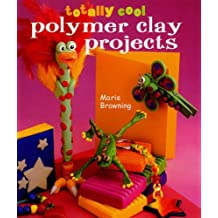 Totally Cool Polymer Clay Projects by Marie Browning (2006-04-13)