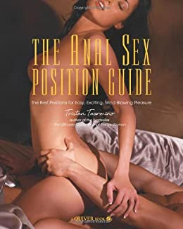 The Anal Sex Position Guide: The Best Positions for Easy, Exciting, Mind-Blowing Pleasure par [Taormino, Tristan]