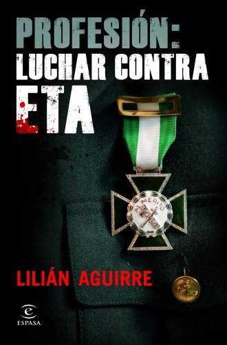 Profesión: luchar contra ETA por Lilián Aguirre