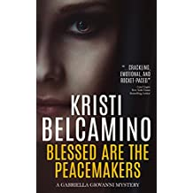 Blessed are the Peacemakers: An intense page-turning thriller with a shocking twist from the Anthony, Barry & Macavity Finalist (Gabriella Giovanni Mysteries Book 5) (English Edition)