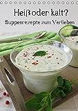Heiß oder kalt? Suppenrezepte zum Verlieben (Tischkalender 2019 DIN A5 hoch): Zwölf Rezepte zu herzhaften und süßen Suppen für das ganze Jahr (Monatskalender, 14 Seiten ) (CALVENDO Lifestyle)
