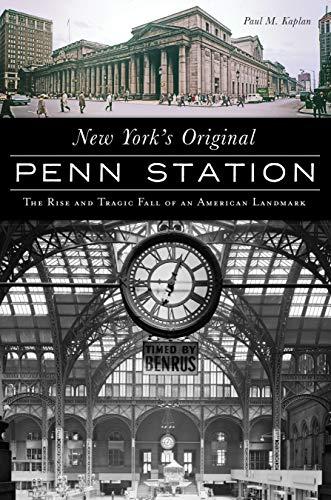 Penn Station New York New York (New York's Original Penn Station: The Rise and Tragic Fall of an American Landmark (Landmarks))