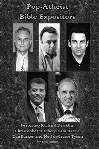 Pop-Atheist Bible Expositors: Featuring Richard Dawkins, Christopher Hitchens, Sam Harris, Dan Barker, and Neil deGrasse Tyson (English Edition)