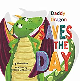 Daddy Dragon Saves the Day: Picture Rhyming book for kids age 3-6 years old, Short and funny bedtime story for preschoolers (English Edition) de [Blair, Marie]