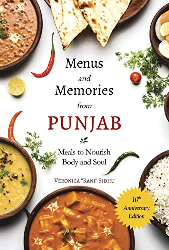 Menus & Memories from Punjab: 10th Anniversary Edition: Meals to Nourish Body and Soul