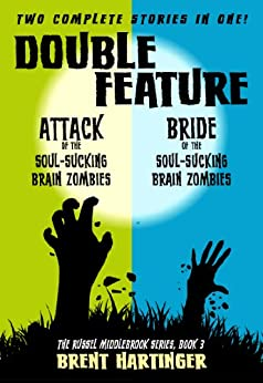 Double Feature: Attack of the Soul-Sucking Brain Zombies/Bride of the Soul-Sucking Brain Zombies (The Russel Middlebrook Series Book 3) (English Edition) par [Hartinger, Brent]
