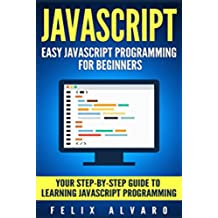 JAVASCRIPT: Easy JavaScript Programming For Beginners. Your Step-By-Step Guide to Learning JavaScript Programming (JavaScript Series) (English Edition)